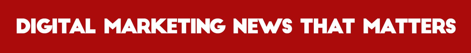 GENERAL_DIGITAL MARKETING NEWS