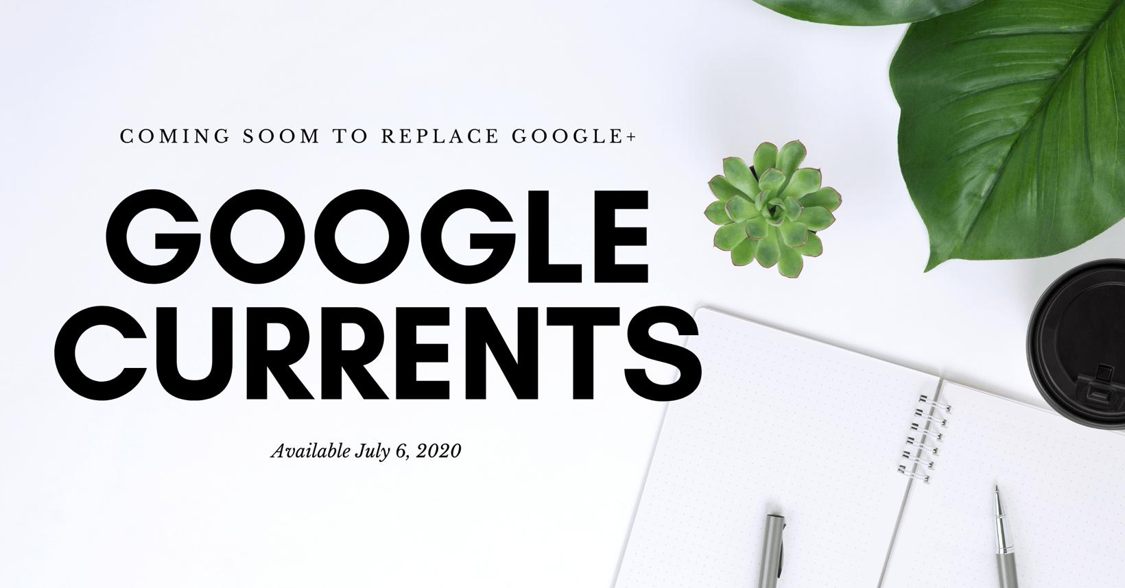 Website Depot Newsletter Google Currents Coming Soon